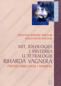MIT, IDEOLOGIJA I MISTERIJA U TEATROLOGIJI RIHARDA VAGNERA - Prsten Nibelunga i Parsifal