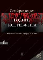GODINE ISTREBLJENJA: NACISTIČKA NEMAČKA I JEVREJI 1939-1945