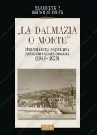 LA DALMAZIA O MORTE - Italijanska okupacija jugoslovenskih zemalja (1918-1923)