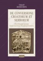 DE CONVERSIONE CROATORUM ET SERBORUM - Izgubljeni izvor Konstantina Porfirogenita