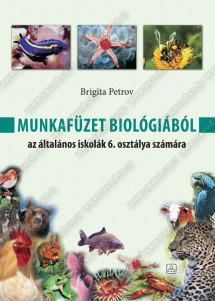 MUNKAFÜZET BIOLÓGIÁBÓL az általános iskolák 6. osztálya számára