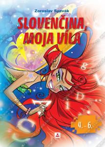 SLOVENČINA, MOJA VÍLA Slovenský jazyk s prvkami národnej kultúry – čítanka pre 4. až 6. ročník základnej školy