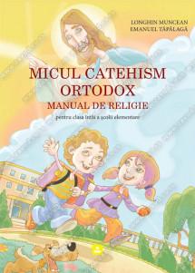 MICUL CATEHISM ORTODOX MANUAL DE RELIGIE pentru clasa întâi a şcolii elementare