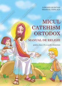 MICUL CATEHISM ORTODOX MANUAL DE RELIGIE pentru clasa a II-a a şcolii elementare