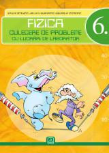 FIZICA 6. - culegere de probleme cu lucrari de laborator