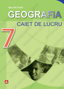 GEOGRAFIA - CAIET DE LUCRU pentru clasa a VII-a a şcolii elementare