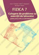 FIZICA Culegere de probleme cu exerciţii de laborator pentru clasa a VII-a a școlii elementare