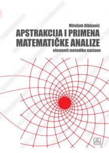 APSTRAKCIJA I PRIMENA MATEMATIČKE ANALIZE – elementi metodike nastave