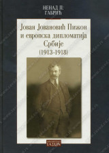 JOVAN JOVANOVIĆ PIŽON I EVROPSKA DIPLOMATIJA SRBIJE 1913-1918